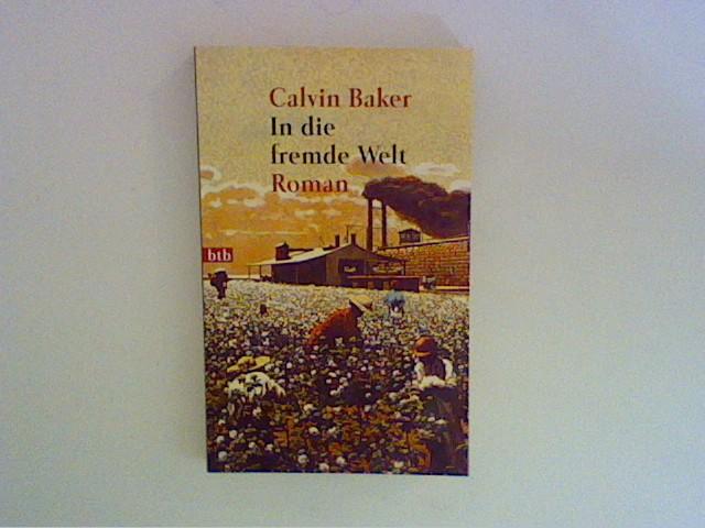 Baker, Calvin: In die fremde Welt Aus dem Amerikan. von Thomas Mohr Dt. Erstveröff., 1. Aufl.