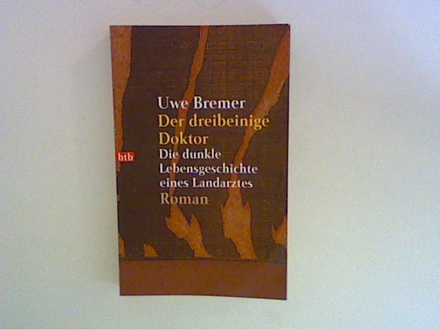 Der dreibeinige Doktor : die dunkle Lebensgeschichte eines Landarztes. Genehmigte Taschenbuchausg., 1. Aufl.