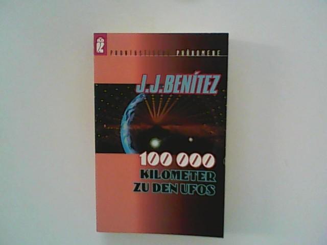 100000 Kilometer zu den Ufos. J. J. Benítez. Aus dem Span. von Anja Schmidt-von Rhein Dt. Erstausg.