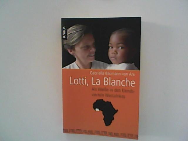 Lotti, La Blanche : als Weiße in den Elendsvierteln Westafrikas. Vollst. Taschenbuchausg.