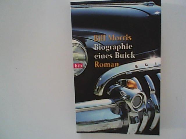 Morris, Bill: Biographie eines Buick : Roman. Aus dem Amerikan. von Hans M. Herzog Genehmigte Taschenbuchausg., 1. Aufl.