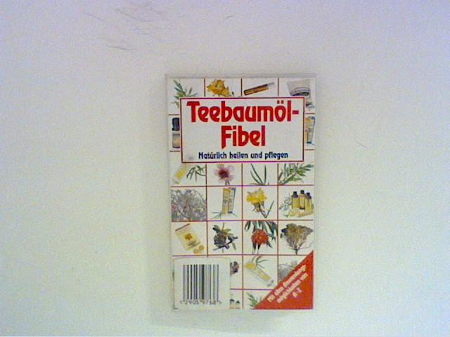 Teebaumöl-Fibel. Natürlich heilen und pflegen. Mit allen Anwendungsmöglichkeiten von A-Z.