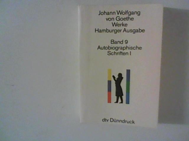 Goethe, Johann Wolfgang von: Johann Wolfgang von Goethe Werke: Hamburger Ausgabe in 14 Bänden: Band 9 Autobiographische Schriften 1 textkritisch durchgesehen und kommentiert von Erich Trunz Band 9
