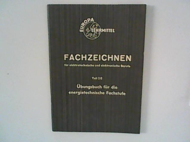 Fachzeichnen für elektrotechnische und elektronische Berufe. - Teil 2E. Übungsbuch für die energietechnische Fachstufe 1. Aufl.
