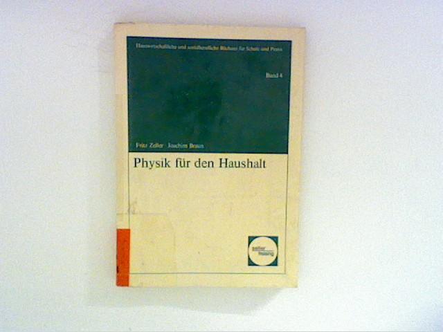 Zeller, Fritz und Joachim Braun: Physik für den Haushalt, Band 4. Bd. 4 2. Aufl.