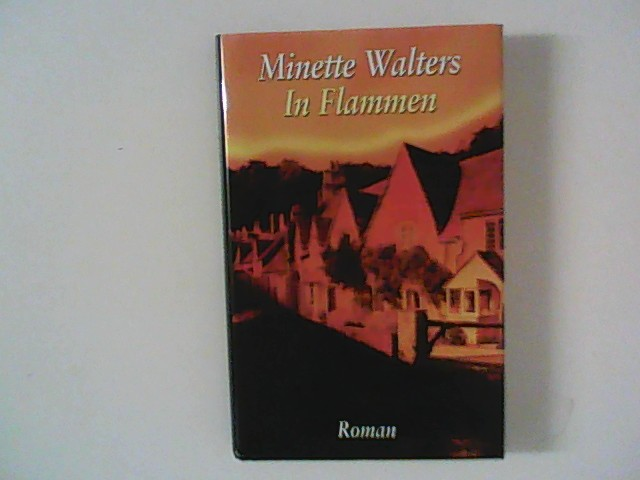Walters, Minette: In Flammen Ungekürzte Lizenzausg.