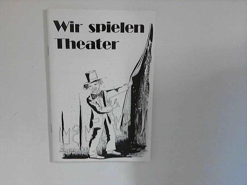 Wir spielen Theater : 2 Theaterspiele nach alten Erzählungen 2. Aufl.