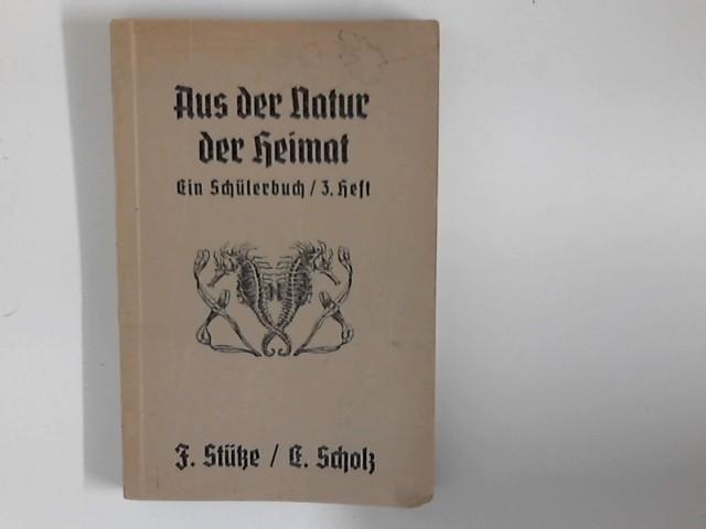 Stütze, Friedrich und Carl Scholz: Aus der Natur der Heimat : Ein Schülerbuch - 3. Heft Arbeitsbücher für den neuzeitlichen Unterricht 6. Aufl.