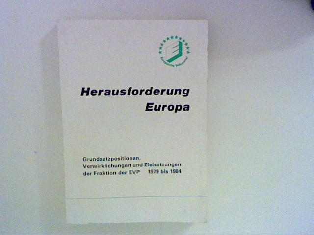 Herausforderung Europa : Grundsatzpositionen, Verwirklichungen und Zielsetzungen der Fraktion der EVP ; 1979 bis 1984. [Hrsg.: Fraktion d. EVP (CD-Fraktion) d. Europ. Parlaments]