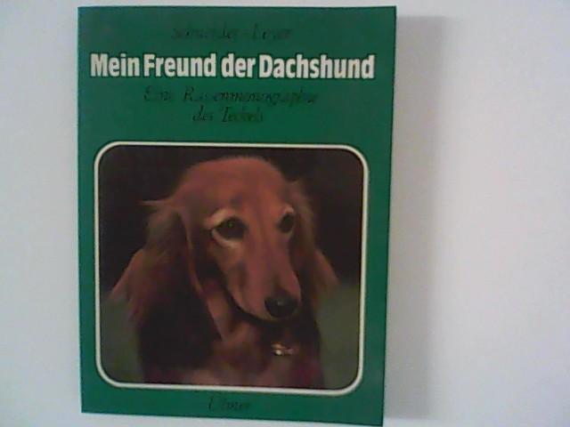 Schneider - Leyer: Mein Freund der Dachshund : Eine Rassenmonographie des Teckels. 4. A.