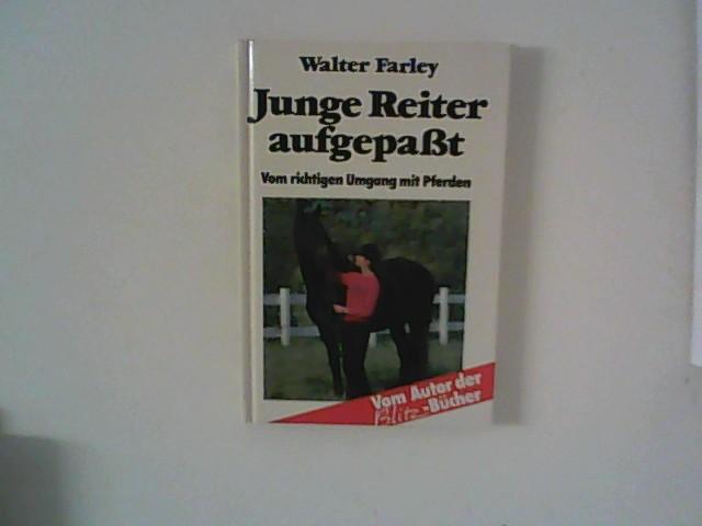 Farley, Walter: Junge Reiter aufgepasst : vom richtigen Umgang mit Pferden. [Aus d. Amerikan. übers. von Helen Stäubli] 2. Aufl.