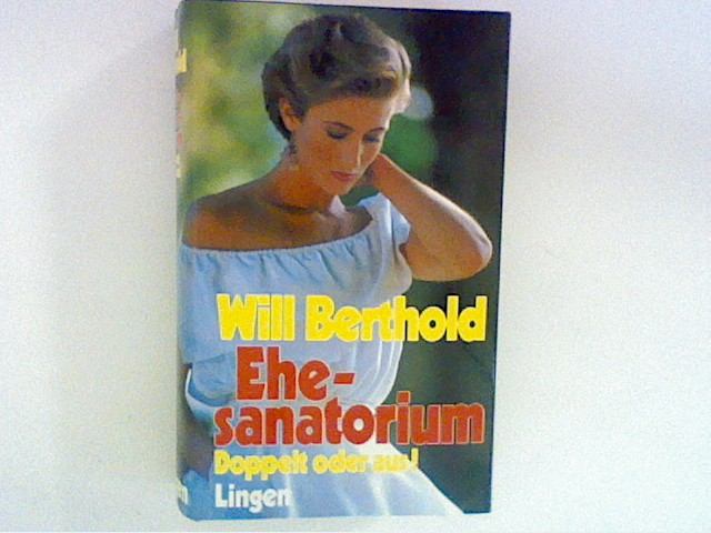 Berthold, Will: Ehesanatorium, Doppelt oder aus