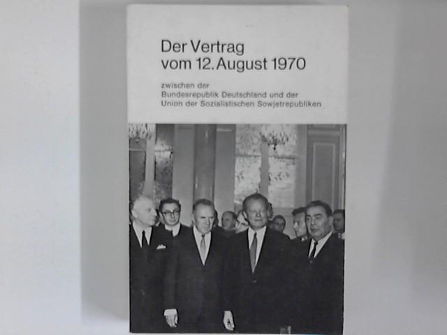 Der Vertrag vom 12. August 1970 : zwischen der Bundesrepublik Deutschland und der Union der Sozialistischen Sowjetrepubliken