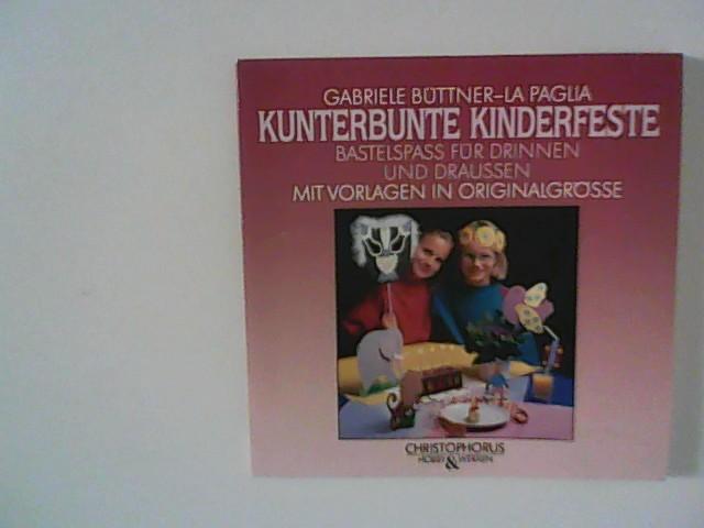 Kunterbunte Kinderfeste : Bastelspass für drinnen und draussen. mit Vorlagen in Originalgrösse.