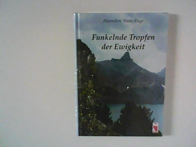 Stade-Ziege, Hannelore: Funkelnde Tropfen der Ewigkeit : lyrische Texte. Orig.-Ausg., 1. Aufl.