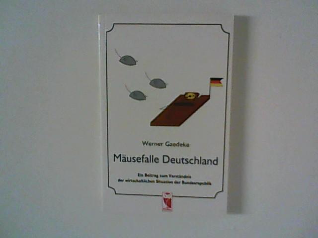 Gaedeke, Werner: Mäusefalle Deutschland : ein Beitrag zum Verständnis der wirtschaftlichen Situation der Bundesrepublik. Orig.-Ausg., 1. Aufl.