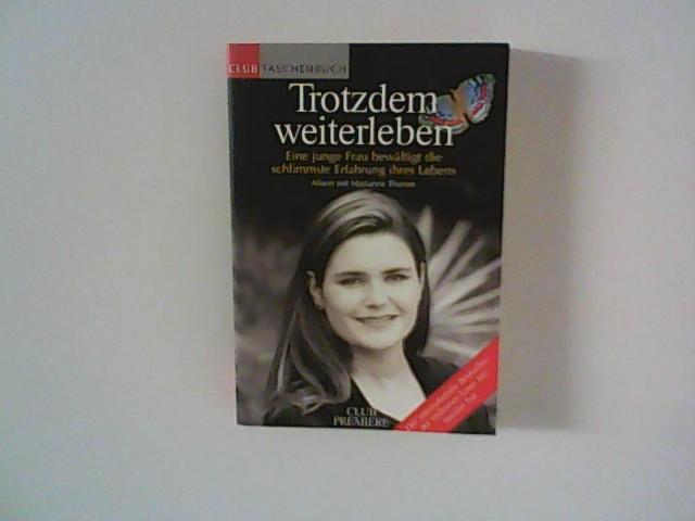 Trotzdem weiterleben : Eine wahre Schicksalsgeschichte. mit Marianne Thamm. Aus dem Engl. übers. von Susanne Dahmann Ungekürzte Lizenzausg.