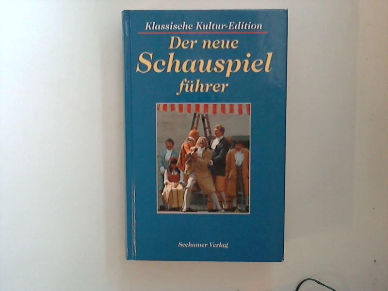 Der neue Schauspielführer : Berühmte Dramatiker und ihre Werke. Genehmigte Sonderausg.