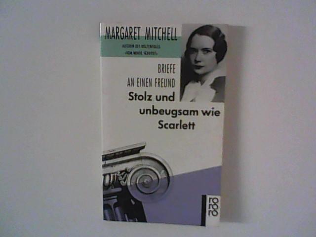 Stolz und unbeugsam wie Scarlett : Briefe an einen Freund. Hrsg. von Jane Bonner Peacock. Dt. von Charlotte Franke