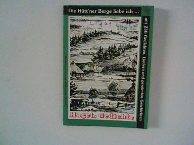 Haget: Hagets Gedichte : Die Hütt'ner Berge liebe ich ... ; mit 230 anderen Liedern und Gedichten, klugen und dummen Sprüchen, Ansichten in Versen und gereimten Geschichten.