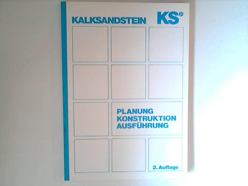 Planung, Konstruktion, Ausführung. : Kalksandstein 2., überarb. u. erw. Aufl., Stand: 1.1.1989