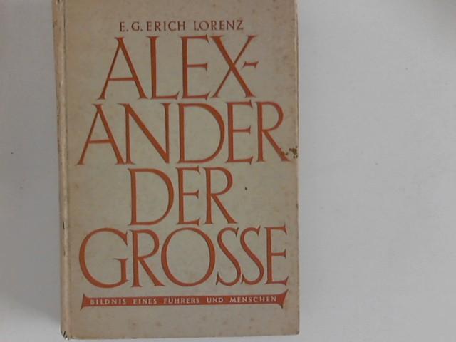 Alexander der Große : Bildnis eines Führers und Menschen E. G. Erich Lorenz