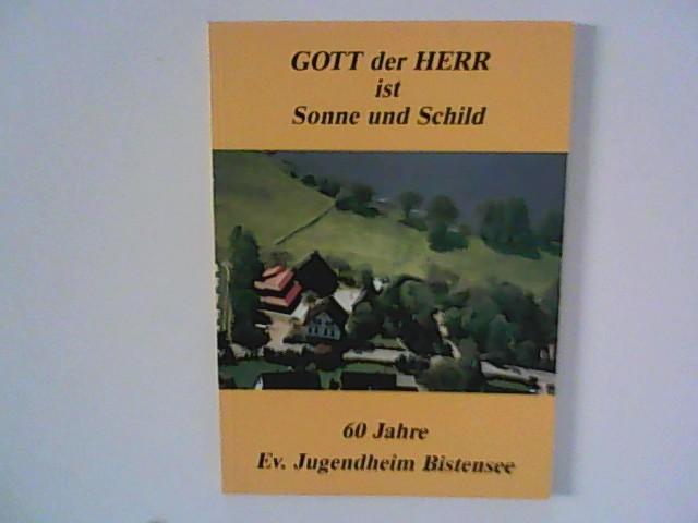 Gott der Herr ist Sonne und Schild : 60 Jahre Jugendheim Bistensee Hrsg. Kirchenkreis Eckernförde  und Heimatgemeinschaft Eckernförde e. V.
