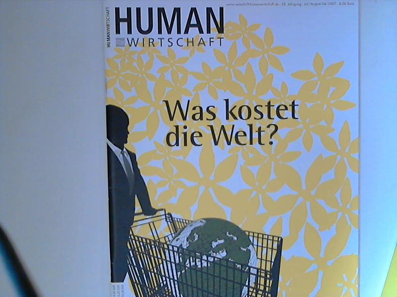 Human Wirtschaft 07/08 2007 Nr. 4 - Zeitschrift für eine menschlichere Marktwirtschaft