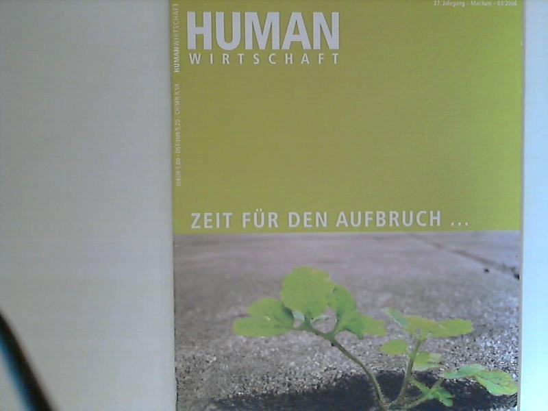 Human Wirtschaft 05/06 2006 Nr. 3 - Zeitschrift für eine menschlichere Marktwirtschaft 36. Jahrgang
