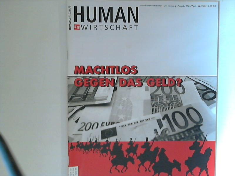 Human Wirtschaft 03/04 2007 Nr. 02 - Zeitschrift für eine menschlichere Marktwirtschaft 38. Jahrgang
