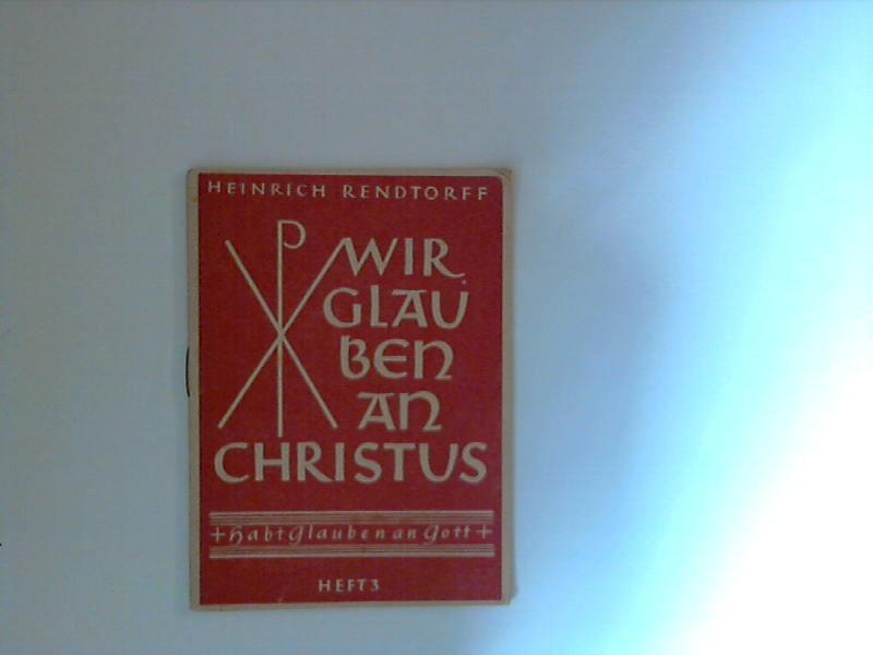 Habt Glauben an Gott : Heft 3 : Wir glauben an Christus