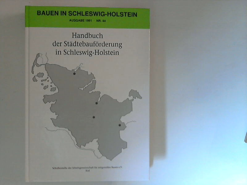 Handbuch der Städtebauförderung in Schleswig-Holstein : Programmübersichten, Materialien, Rechtsvorschriften, Richtlinien, Erlasse für städtebauliche Sanierungs- und Entwicklungsmassnahmen gemäss Baugesetzbuch (Bauen in Schleswig-Holstein ; Nr. 44)