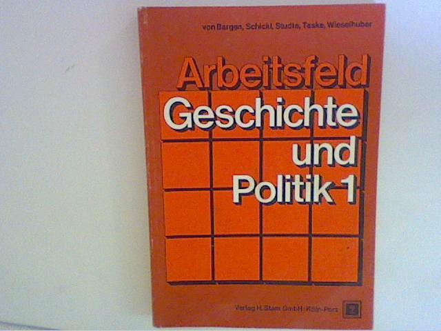 Bargen, Inke von, Peter Schickl und  u.a.: Arbeitsfeld Geschichte und Politik 1 : ein Arbeitsbuch für berufliche Schulen Bd. 1 1. Aufl.