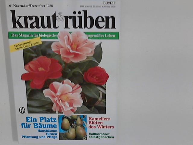 kraut & rüben, Nr. 6 November/Dezember 1988 : Das Magazin für biologisches Gärtnern und naturgemäßes Leben Ein Platz für Bäume - Hausbäume, Birnen, Pflanzung und Pflege