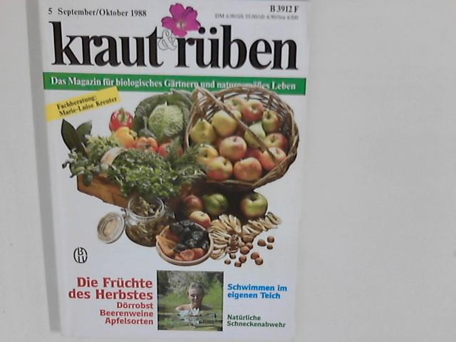kraut & rüben. Nr. 5 September/Oktober 1988 : Das Magazin für biologisches Gärtnern und naturgemäßes Leben Die Früchte des Herbstes - Dörrobst - Beerenweine - Apfelsorten