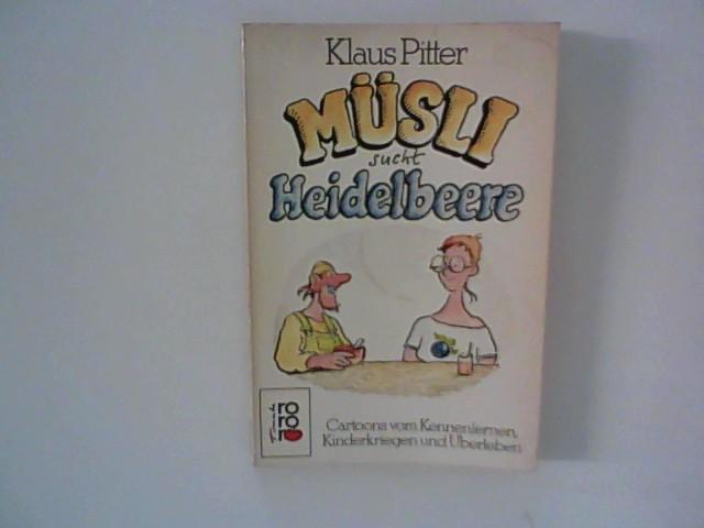 Müsli sucht Heidelbeere : Cartoons vom Kennenlernen, Kinderkriegen und Überleben. Rororo ; 5797 : rororo-Tomate Orig.-Ausg.