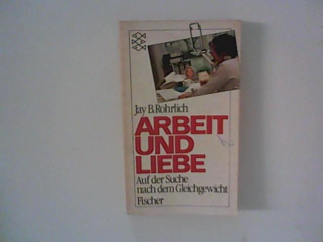 Arbeit und Liebe : Auf der Suche nach dem Gleichgewicht. Aus d. Amerikan. von Gudrun Theusner-Stampa ; Fischer 3845. Ungekürzte Ausg.