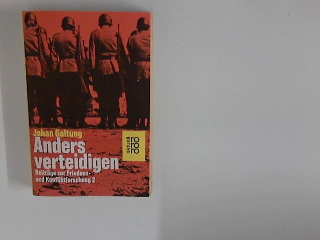Anders verteidigen. Dt. von Walle Bengs ..., Galtung, Johan: (Beiträge zur Friedens- und Konfliktforschung ; 2) ; rororo ; 4932 : rororo aktuell Dt. Erstausg.