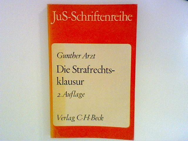 Arzt, Gunther: Die Strafrechtsklausur ; (Schriftenreihe der Juristischen Schulung ; H. 12) 2. Aufl.