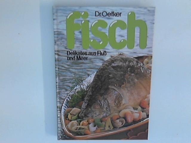 Fisch :Delikates aus Fluß und Meer. 1. Aufl.