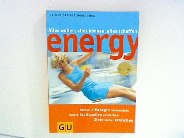 Schonert-Hirz, Sabine: Energy: alles wollen, alles können, alles schaffen - Stress in Energie umwandeln, innere Kraftquellen entdecken, Ziele sicher erreichen
