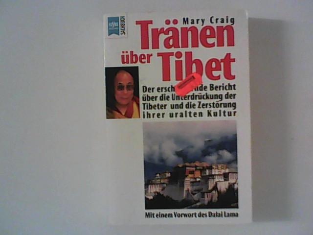 Tränen über Tibet : Bericht über die Unterdrückung der Tibeter und die Zerstörung ihrer uralten Kultur. Mit einem Vorw. des Dalai Lama. Aus dem Engl. von Liselotte Julius]