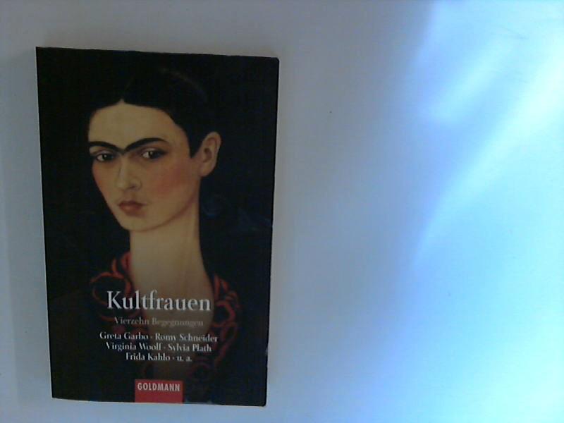 Kultfrauen. Vierzehn Begegnungen ; Greta Garbo, Romy Schneider, Virginia Woolf, Sylvia Plath, Frida Kahlo u.a. ; (Goldmann ; 44331) Genehmigte Taschenbuchausg.
