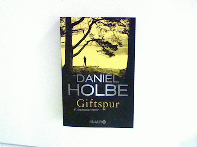 Holbe, Daniel: Giftspur: Kriminalroman Auflage: Originalausgabe.