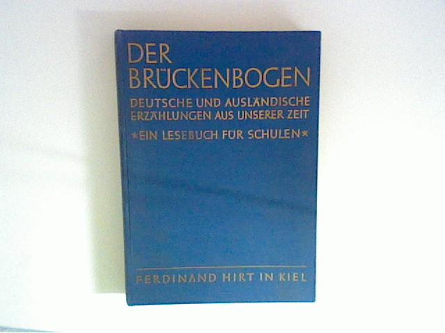 Der Brückenbogen - Deutsche und ausländische Erzählungen aus unserer Zeit - Ein Lesebuch für Schulen