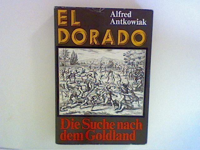 El Dorado. Die Suche nach dem Goldland. Sechs Kapitel einer abenteuerlichen Chronik Auflage: 1. Auflage