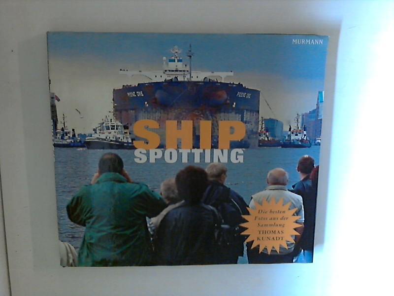 Shipspotting : die besten Fotos aus der Sammlung Thomas Kunadt 1. Aufl.