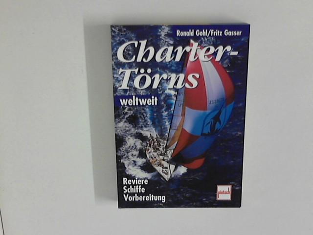 Charter-Törns weltweit : Reviere, Schiffe, Vorbereitung. 1. Aufl.