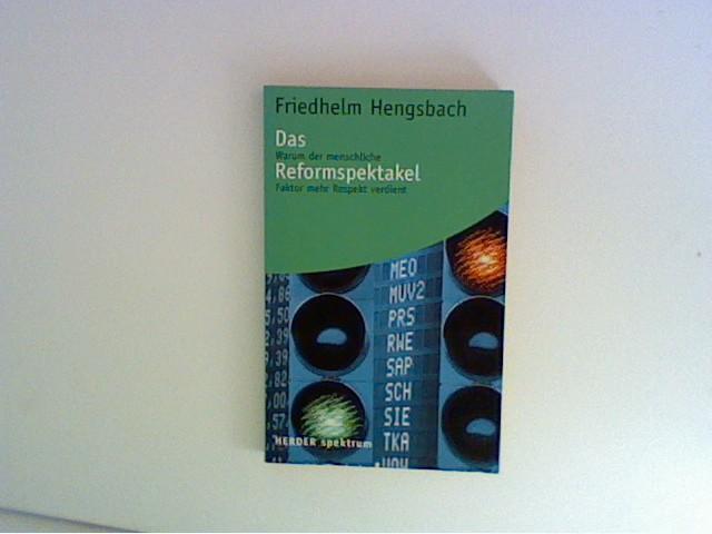 Hengsbach, Friedhelm: Das Reformspektakel. Warum der menschliche Faktor mehr Respekt verdient