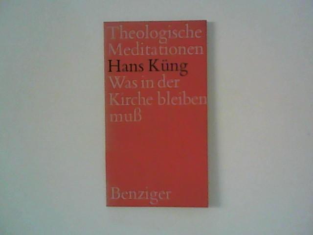 Küng, Hans [Hrsg.]: Was in der Kirche bleiben muss. Theologische Meditationen ; 30